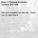 We have emptied the litter bin. Thank you for reporting it.-14 Parkway Crescent, London, E15 1AB