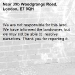 We are not responsible for this land. We have informed the landowner, but we may not be able to  resolve ourselves. Thank you for reporting it.-39b Woodgrange Road, London, E7 0QH
