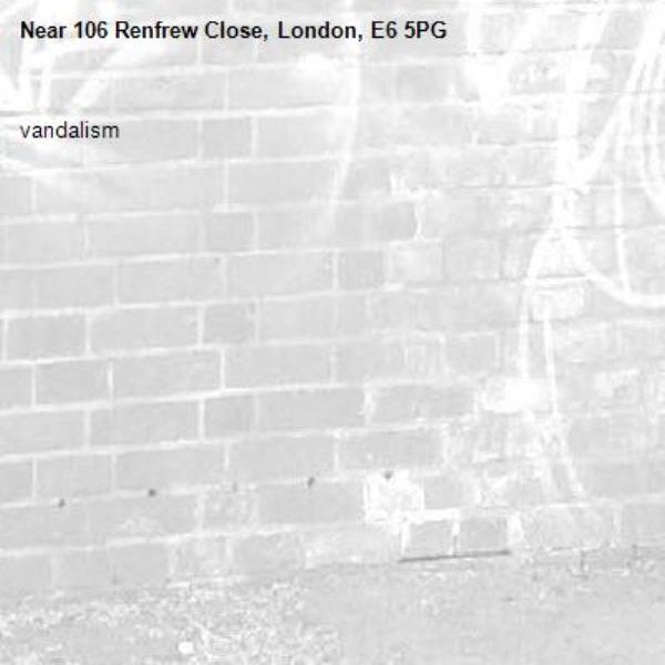 vandalism -106 Renfrew Close, London, E6 5PG