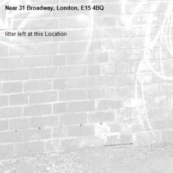 litter left at this Location-31 Broadway, London, E15 4BQ
