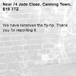 We have removed the fly-tip. Thank you for reporting it.-74 Jade Close, Canning Town, E16 3TZ