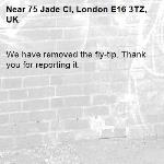 We have removed the fly-tip. Thank you for reporting it.-75 Jade Cl, London E16 3TZ, UK