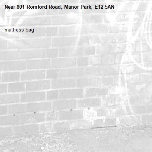 mattress bag-801 Romford Road, Manor Park, E12 5AN