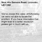 We've closed this case. Unfortunately we were not able to locate the problem. If you have information that might lead to a better resolution please get in touch with us.-40a Danvers Road, Leicester, LE3 2AD