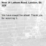 We have swept the street. Thank you for reporting it.-26 Lathom Road, London, E6 2DX