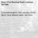 Checked location 25th January 20202 items have already been removed. -203a Evering Road, London, E5 8AN