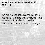 We are not responsible for this land. We have informed the landowner, but we may not be able to  resolve ourselves. Thank you for reporting it.-1 Harrier Way, London E6 5XG, UK