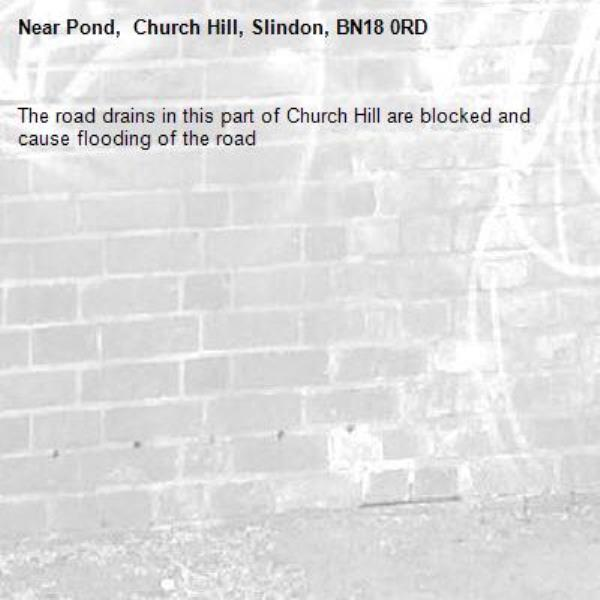 The road drains in this part of Church Hill are blocked and cause flooding of the road-Pond,  Church Hill, Slindon, BN18 0RD