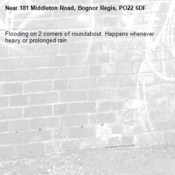 Flooding on 2 corners of roundabout. Happens whenever heavy or prolonged rain.-181 Middleton Road, Bognor Regis, PO22 6DF