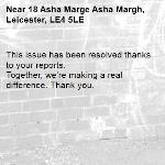 This issue has been resolved thanks to your reports. Together, we're making a real difference. Thank you. -18 Asha Marge Asha Margh, Leicester, LE4 5LE