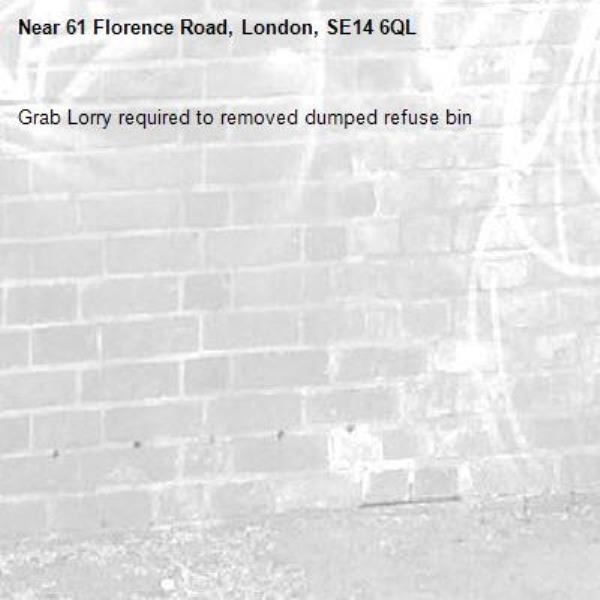 Grab Lorry required to removed dumped refuse bin -61 Florence Road, London, SE14 6QL