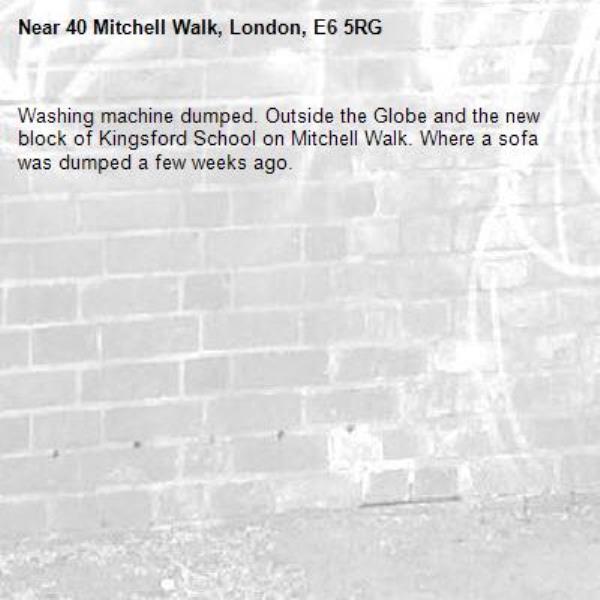 Washing machine dumped. Outside the Globe and the new block of Kingsford School on Mitchell Walk. Where a sofa was dumped a few weeks ago.-40 Mitchell Walk, London, E6 5RG
