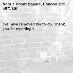 We have removed the fly-tip. Thank you for reporting it.-1 Chant Square, London E15 4RT, UK