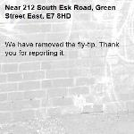 We have removed the fly-tip. Thank you for reporting it.-212 South Esk Road, Green Street East, E7 8HD