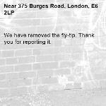 We have removed the fly-tip. Thank you for reporting it.-375 Burges Road, London, E6 2LP