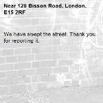 We have swept the street. Thank you for reporting it.-128 Bisson Road, London, E15 2RF