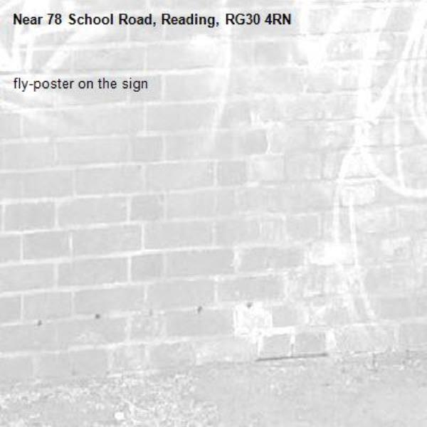 fly-poster on the sign-78 School Road, Reading, RG30 4RN