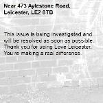This issue is being investigated and will be resolved as soon as possible. Thank you for using Love Leicester. You're making a real difference. -473 Aylestone Road, Leicester, LE2 8TB