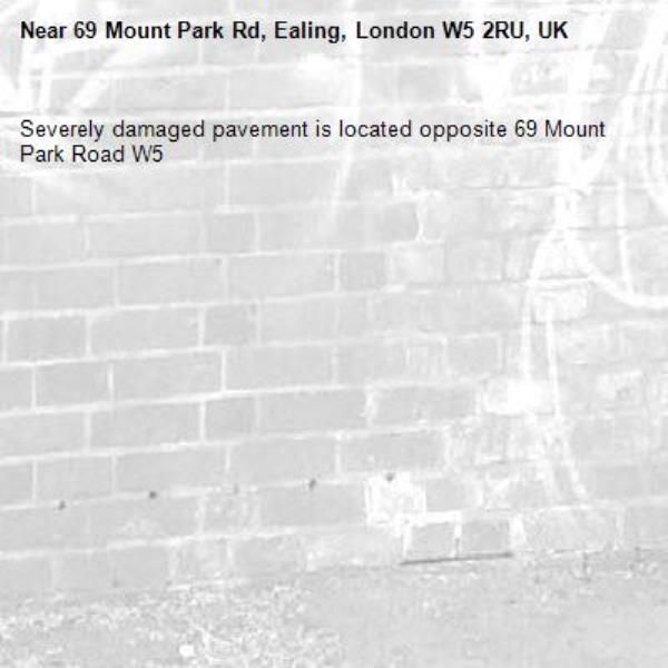 Severely damaged pavement is located opposite 69 Mount Park Road W5 -69 Mount Park Rd, Ealing, London W5 2RU, UK