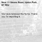 We have removed the fly-tip. Thank you for reporting it.-33 Strone Road, Upton Park, E7 8EU