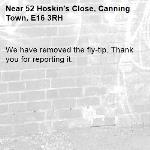 We have removed the fly-tip. Thank you for reporting it.-52 Hoskin's Close, Canning Town, E16 3RH