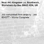 Job completed from enquiry : Job 604377 - Works Complete-445 Kingston Ln, Southwick, Shoreham-by-Sea BN42 4DN, UK