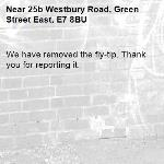 We have removed the fly-tip. Thank you for reporting it.-25b Westbury Road, Green Street East, E7 8BU