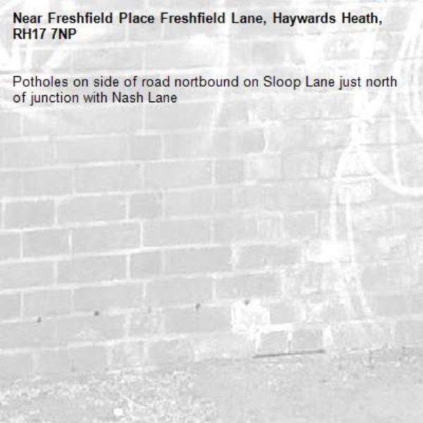 Potholes on side of road nortbound on Sloop Lane just north of junction with Nash Lane-Freshfield Place Freshfield Lane, Haywards Heath, RH17 7NP