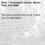 We have removed the fly-tip. Thank you for reporting it.-1 Kensington Avenue, Manor Park, E12 6NW