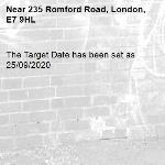 The Target Date has been set as 25/09/2020-235 Romford Road, London, E7 9HL