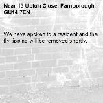 We have spoken to a resident and the fly-tipping will be removed shortly.-13 Upton Close, Farnborough, GU14 7EN