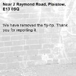 We have removed the fly-tip. Thank you for reporting it.-2 Raymond Road, Plaistow, E13 0SQ