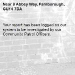 Your report has been logged on our system to be investigated by our Community Patrol Officers.-8 Abbey Way, Farnborough, GU14 7DA