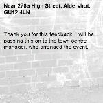 Thank you for this feedback. I will be passing this on to the town centre manager, who arranged the event. -278a High Street, Aldershot, GU12 4LN
