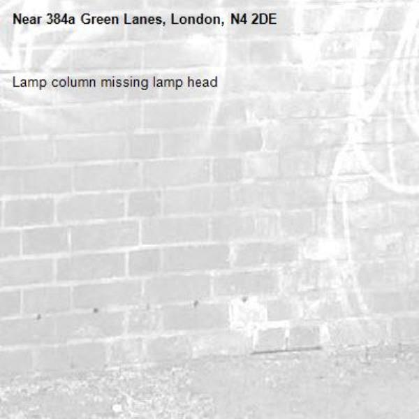 Lamp column missing lamp head-384a Green Lanes, London, N4 2DE