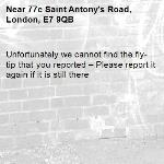 Unfortunately we cannot find the fly-tip that you reported – Please report it again if it is still there-77c Saint Antony's Road, London, E7 9QB