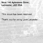 This issue has been resolved   Thank you for using Love Leicester -146 Aylestone Drive, Leicester, LE2 8SA