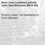 Enquiry closed : not maintained by wscc highways-Lower Luxfords Luxfords Lane, East Grinstead, RH19 4HL