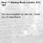 We have emptied the litter bin. Thank you for reporting it.-11 Manbey Road, London, E15 1ET