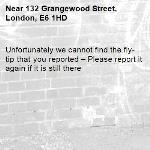 Unfortunately we cannot find the fly-tip that you reported – Please report it again if it is still there-132 Grangewood Street, London, E6 1HD
