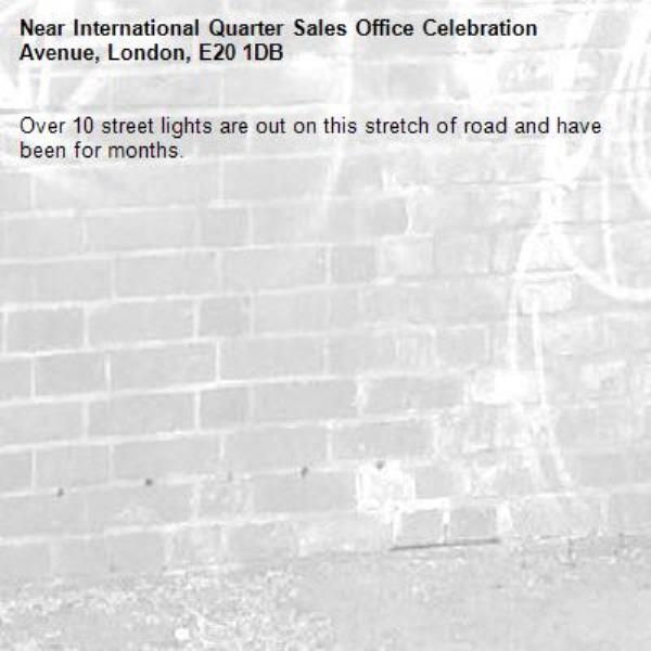Over 10 street lights are out on this stretch of road and have been for months.-International Quarter Sales Office Celebration Avenue, London, E20 1DB