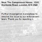 Further investigation is underway to resolve this issue by our enforcement team. Thank you for reporting it.-The Compressor House, 1020 Dockside Road, London, E16 2QD