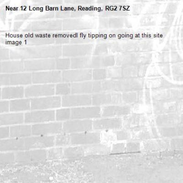 House old waste removedl fly tipping on going at this site  image 1-12 Long Barn Lane, Reading, RG2 7SZ