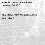 The Target Date has been set as 03/01/2020-49 Central Park Road, London, E6 3DZ