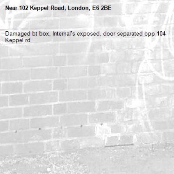 Damaged bt box, Internal's exposed, door separated opp 104 Keppel rd-102 Keppel Road, London, E6 2BE