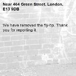 We have removed the fly-tip. Thank you for reporting it.-464 Green Street, London, E13 9DB