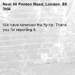 We have removed the fly-tip. Thank you for reporting it.-66 Frinton Road, London, E6 3HA