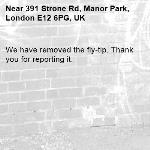We have removed the fly-tip. Thank you for reporting it.-391 Strone Rd, Manor Park, London E12 6PG, UK
