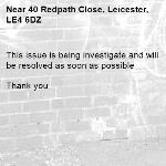 This issue is being investigate and will be resolved as soon as possible   Thank you -40 Redpath Close, Leicester, LE4 6DZ
