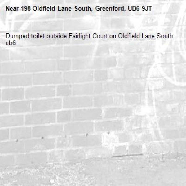 Dumped toilet outside Fairlight Court on Oldfield Lane South ub6 -198 Oldfield Lane South, Greenford, UB6 9JT